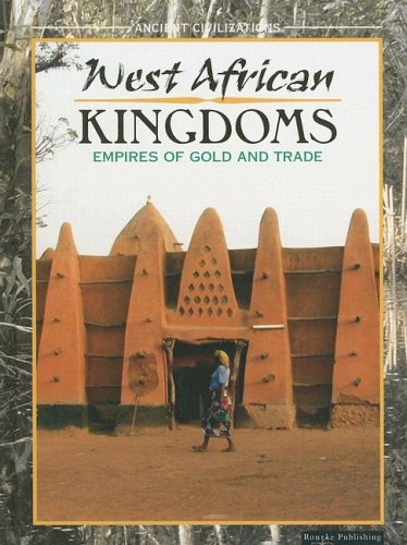 West African Kingdom: Empires of Gold and Trade (Ancient Civilizations (Rourke))