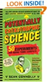 The Book of Potentially Catastrophic Science: 50 Experiments for Daring Young Scientists