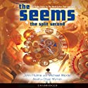 The Seems: The Split Second Audiobook by John Hulme, Michael Wexler Narrated by Oliver Wyman
