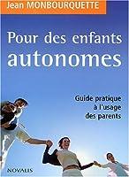 Pour des enfants autonomes : Guide pratique à l'usage des parents