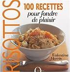 Risottos : 100 recettes pour fondre d...