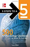 5 Steps to a 5 500 AP Psychology Questions to Know by Test Day (5 Steps to a 5 on the Advanced Placement Examinations)