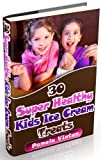 30 Super Healthy Kids Ice Cream Treats (Super Healthy Meals)