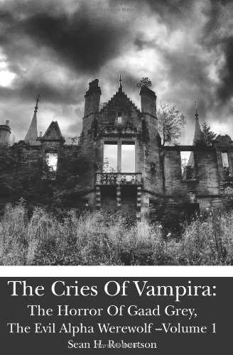The Cries Of Vampira: The Horror Of Gaad Grey, The Evil Alpha Werewolf (The Cries of Vampira, #1)