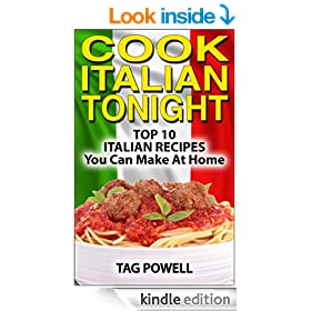 Cook Italian Tonight: Top 10 Italian Recipes You Can Make At Home (Cook - Tonight)