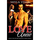 Love Anew: Lonely Billionaire Romance Series, Book 1 ~ Shyla Starr