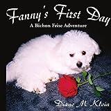 Diane M. Klein Fanny's First Day: A Bichon Frise Adventure