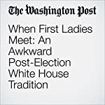 When First Ladies Meet: An Awkward Post-Election White House Tradition | Kate Andersen Brower