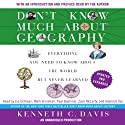 Don't Know Much About Geography: Revised and Updated Edition (       UNABRIDGED) by Kenneth C. Davis Narrated by Kenneth C. Davis, Various