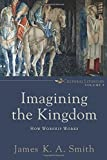 Imagining the Kingdom: How Worship Works (Cultural Liturgies) (0801035783) by Smith, James K. A.