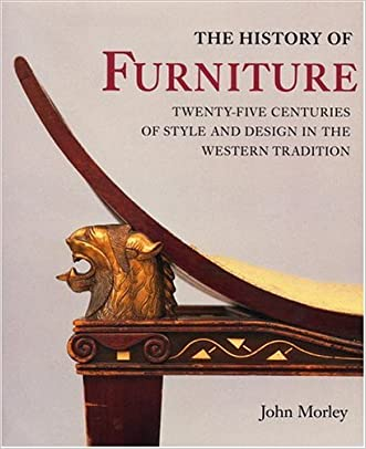 The History of Furniture: Twenty-Five Centuries of Style and Design in the Western Tradition written by John Morley