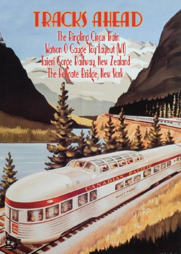 Tracks Ahead The Ringling Circus Train/ Watson O Gauge Toy Layout, Wisconsin/ Taieri Gorge Railway, New Zealand/ The Hellgate Bridge, New York