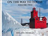 img - for On the Way to Today, Volume Two, a Pictorial History of Holland, Michigan book / textbook / text book