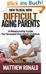 How To Deal With Difficult Aging Pare...