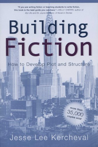 Building Fiction: How to Develop Plot and Structure