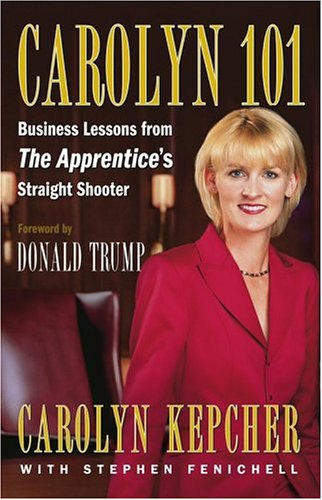 Carolyn 101: Business Lessons from The Apprentice's Straight Shooter, Carolyn Kepcher