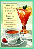 img - for Making Your Own Gourmet Tea Drinks: Black Teas, Green Teas, Scented Teas, Herb Teas, Iced Teas, and More! book / textbook / text book
