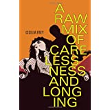 A Raw Mix of Carelessness and Longingby Cecelia Frey