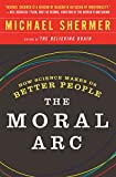 The Moral Arc: How Science Makes Us Better People by Michael Shermer