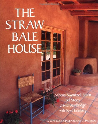The Straw Bale House - Athena Swentzell Steen -Bill Steen - David Bainbridge - with David Eisenberg