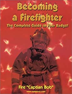 becoming a firefighter the complete guide to your badge