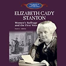Elizabeth Cady Stanton: Women's Suffrage and the First Vote (       UNABRIDGED) by Dawn C. Adiletta Narrated by Suzy Myers