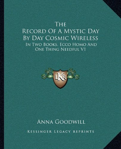 The Record of a Mystic Day by Day Cosmic Wireless: In Two Books, Ecco Homo and One Thing Needful V1