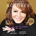 Su nombre era Dolores [Her Name Was Dolores]: La Jenn que yo conocí [The Jenn I Knew] | Pete Salgado,Gabriel Vázquez Aguayo