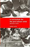 A curriculum for the pre-school child :  learning to learn /