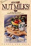 img - for Not Milk...Nut Milks!: 40 of the Most Original Dairy-Free Milk Recipes Ever! book / textbook / text book