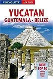 Yucatán/Guatemala/Belize. Polyglott Apa Guide: Neu! Top 50 unsere besten Tipps - Jürgen Bergmann, Ortrun Egelkraut