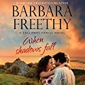 When Shadows Fall: Callaways, Book 7 Audiobook by Barbara Freethy Narrated by Eva Kaminsky