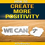 How to Create More Positivity |  HTeBooks
