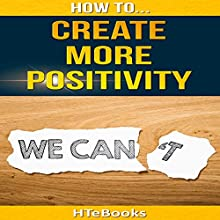 How to Create More Positivity Audiobook by  HTeBooks Narrated by Jo Nelson
