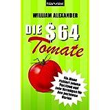 """Die 64-Dollar-Tomate: Ein Mann riskiert seinen Verstand und sein Verm�gen f�r den perfekten Gartenvon """"William Alexander"""""""