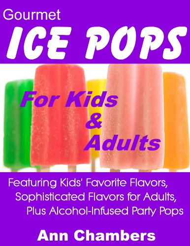 Gourmet Ice Pops for Kids and Adults - Ann Chambers