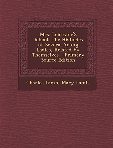 Mrs. Leicester'S School: The Histories of Several Young Ladies, Related by Themselves - Primary Source Edition