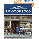 Bi-Rite Market's Eat Good Food: A Grocer's Guide to Shopping, Cooking &amp; Creating... by Sam Mogannam and Dabney Gough
