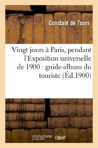 Vingt Jours a Paris, Pendant L Exposition Universelle de 1900: Guide-Album Du Touriste (Histoire)