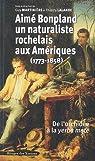 Aime Bonpland, naturaliste rochelais aux Am�riques (1773-1858) : De l'orchid�e � la yerba mate par Martini�re