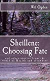 Sheillene: Choosing Fate: and other stories from the world of Mealth and elsewhere