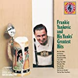 Frankie Yankovic and His Yanks' Greatest Hits ~ Frankie Yankovic