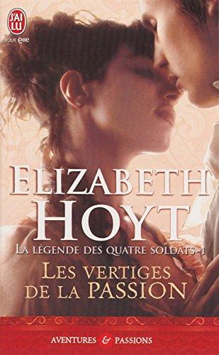 Elizabeth Hoyt - La Légende des quatre soldats - 1 - Les vertiges de la passion (J'ai lu Aventures & Passions)
