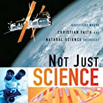 Not Just Science: Questions Where Christian Faith and Natural Science Intersect | Dorothy F. Chappell (editor),E. David Cook (editor)