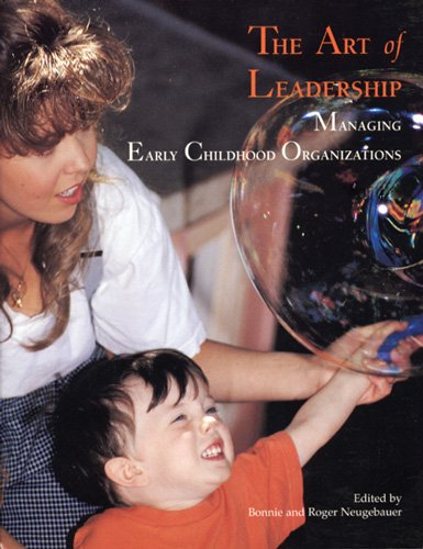 The Art of Leadership: Managing Early Childhood Organizations
