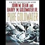 Pure Goldwater | John W. Dean,Barry M. Goldwater