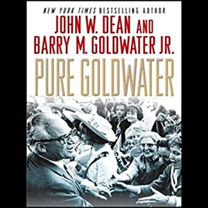Pure Goldwater | [John W. Dean, Barry M. Goldwater]