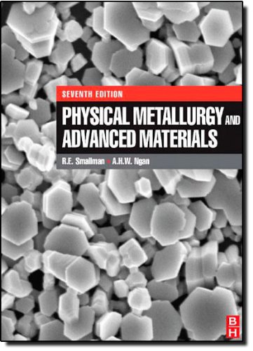 Physical Metallurgy and Advanced Materials, Seventh Edition