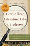 By Thomas C. Foster:How to Read Literature Like a Professor: A Lively and Entertaining Guide to Reading Between the Lines [Paperback]