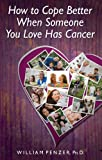 img - for How to Cope Better When Someone You Love Has Cancer book / textbook / text book